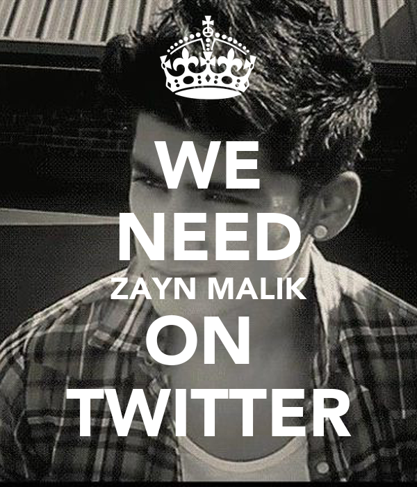 WE NEED ZAYN MALIK ON  TWITTER