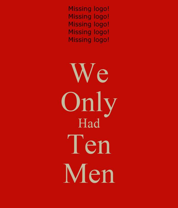 We Only Had Ten Men