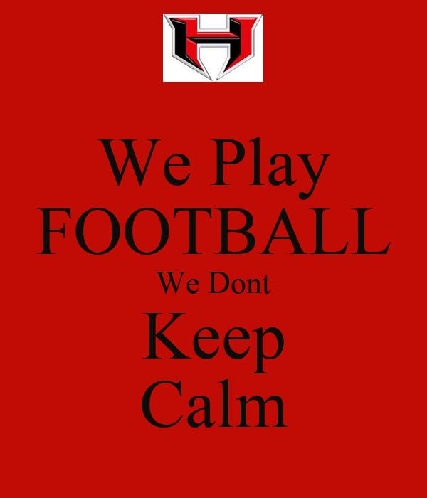 We Play FOOTBALL We Dont Keep Calm