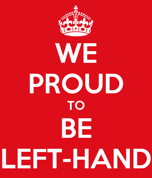 WE PROUD TO BE LEFT-HAND
