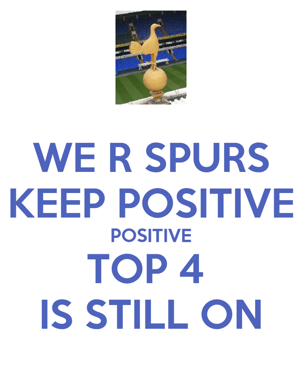 WE R SPURS KEEP POSITIVE POSITIVE TOP 4  IS STILL ON