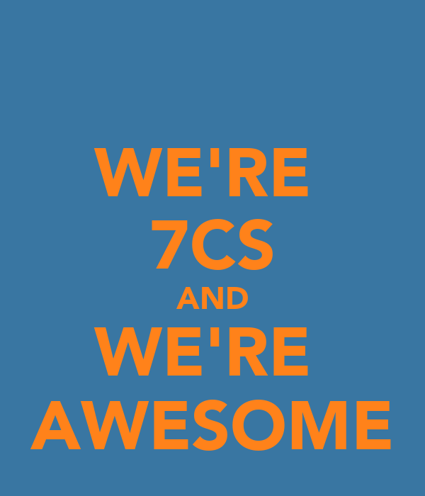 WE'RE  7CS AND WE'RE  AWESOME