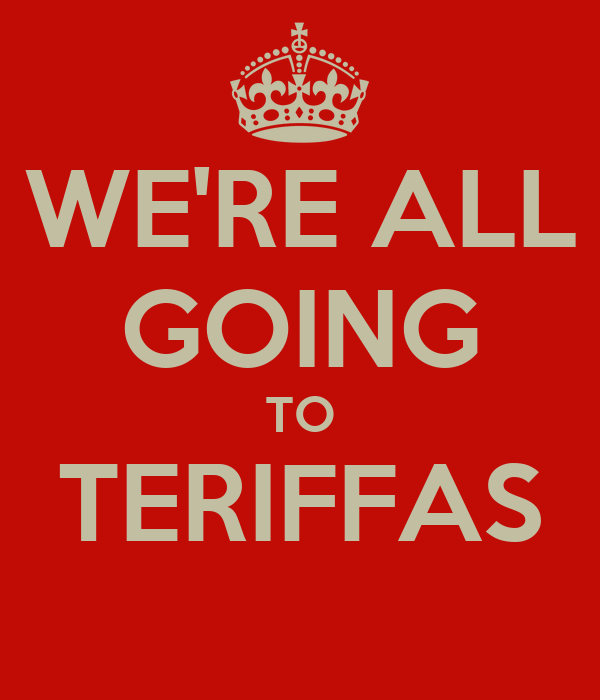 WE'RE ALL GOING TO TERIFFAS