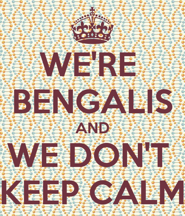 WE'RE  BENGALIS AND WE DON'T  KEEP CALM