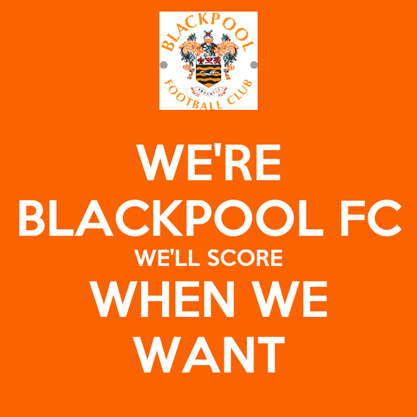 WE'RE BLACKPOOL FC WE'LL SCORE WHEN WE WANT