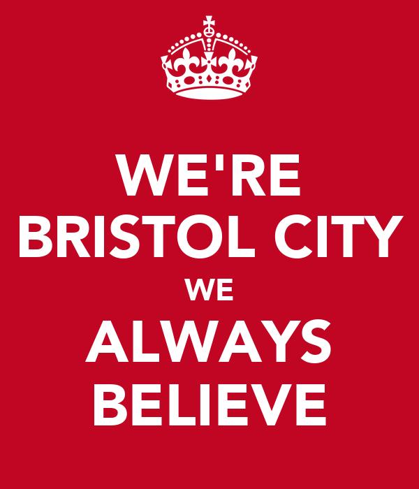 WE'RE BRISTOL CITY WE ALWAYS BELIEVE