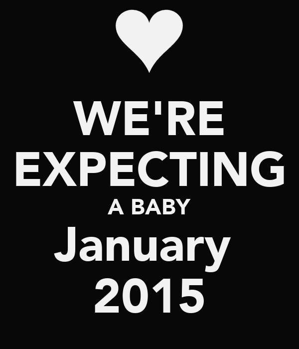 WE'RE EXPECTING A BABY January  2015