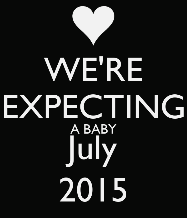 WE'RE EXPECTING A BABY July 2015