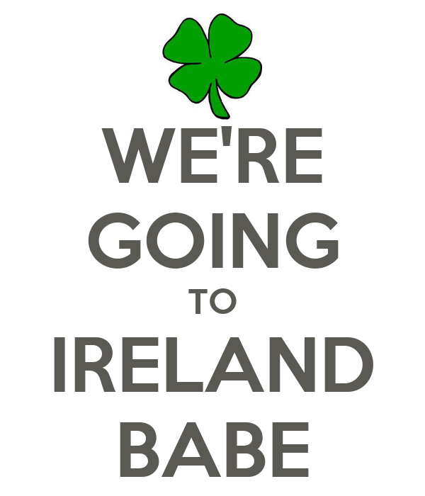 WE'RE GOING TO IRELAND BABE