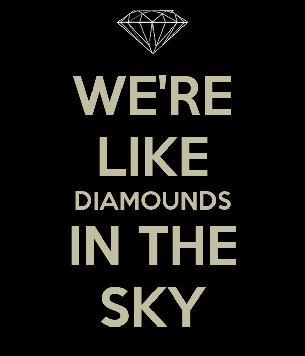 WE'RE LIKE DIAMOUNDS IN THE SKY
