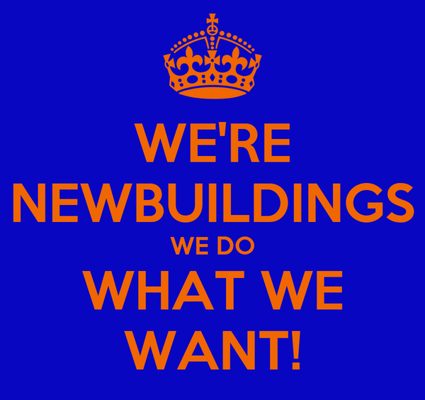 WE'RE NEWBUILDINGS WE DO WHAT WE WANT!