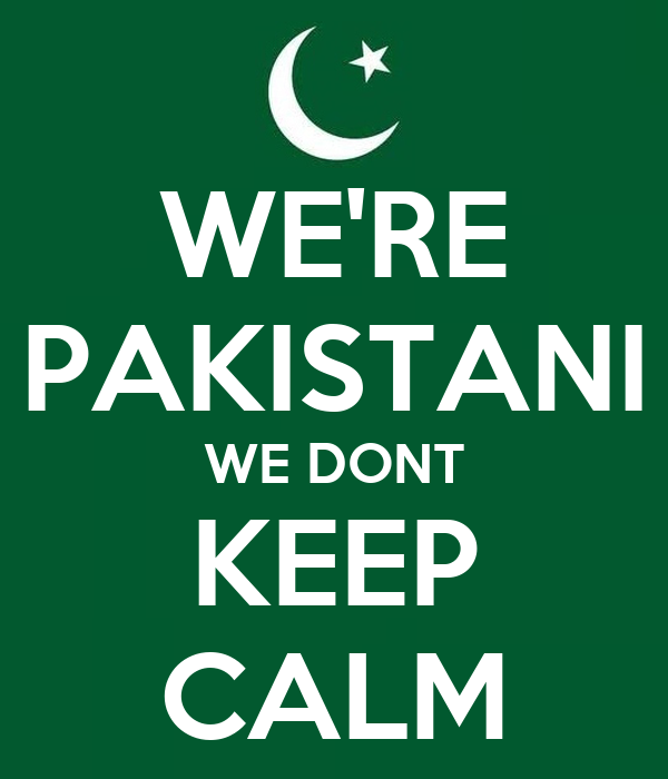 WE'RE PAKISTANI WE DONT KEEP CALM