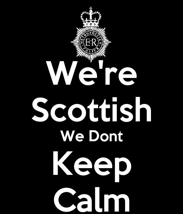 We're Scottish We Dont Keep Calm