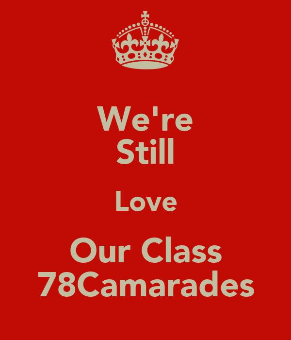 We're Still Love Our Class 78Camarades