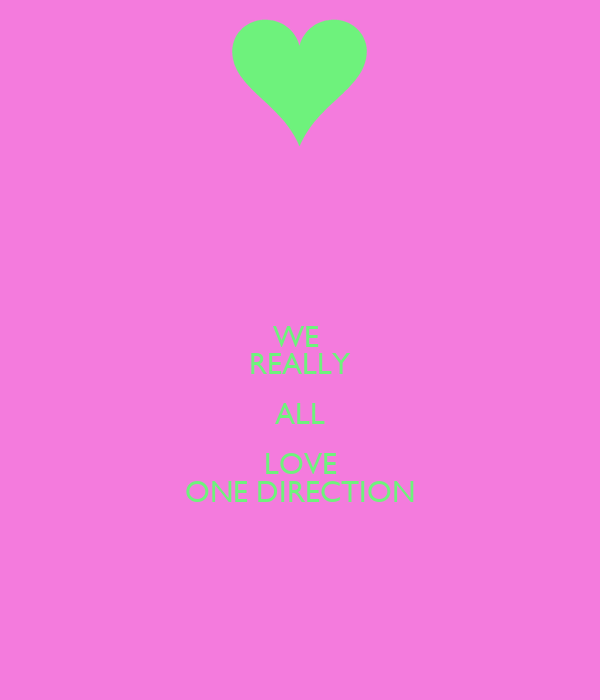 WE  REALLY ALL LOVE ONE DIRECTION
