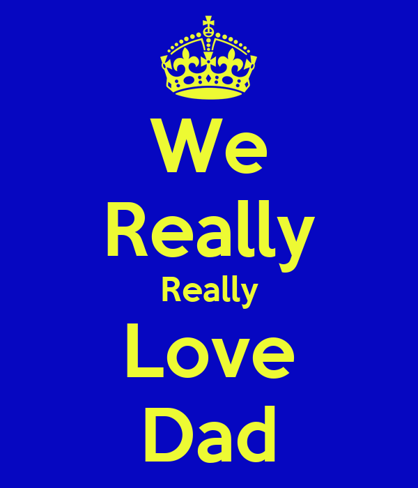 We Really Really Love Dad