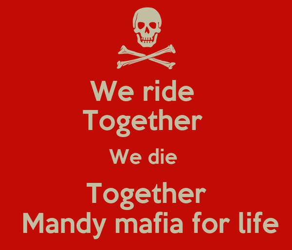 We ride  Together  We die  Together  Mandy mafia for life