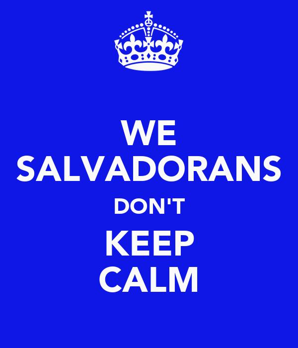 WE SALVADORANS DON'T KEEP CALM