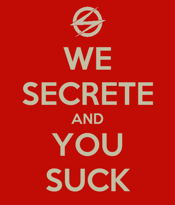 WE SECRETE AND YOU SUCK