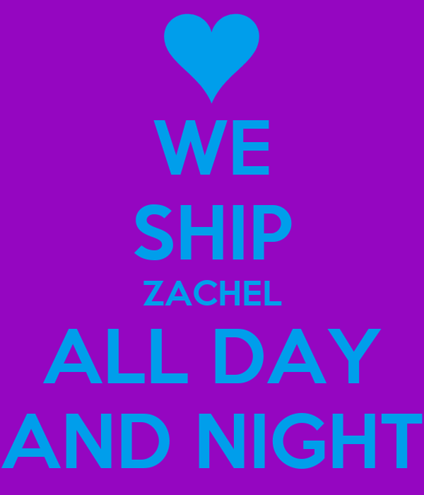 WE SHIP ZACHEL ALL DAY AND NIGHT