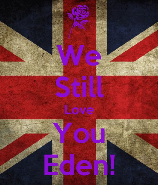 We Still Love You Eden!