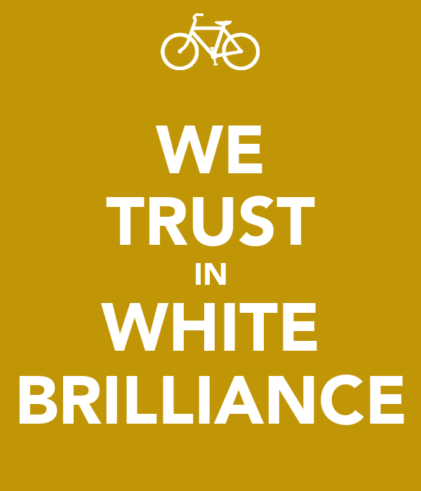 WE TRUST IN WHITE BRILLIANCE
