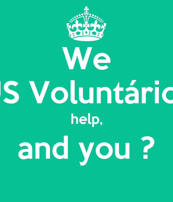 We US Voluntários help, and you ?