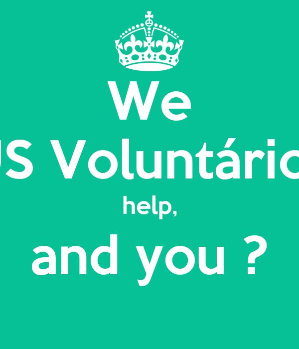 We US Voluntários help, and you ?