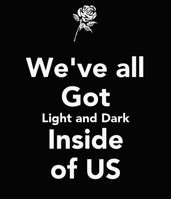 We've all Got Light and Dark Inside of US