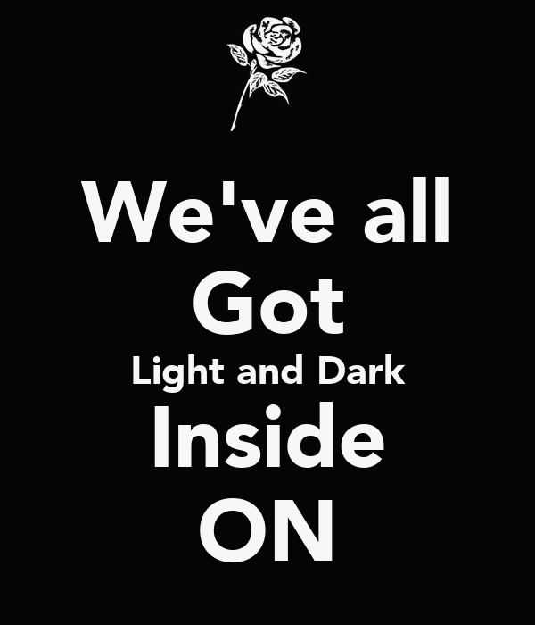 We've all Got Light and Dark Inside ON