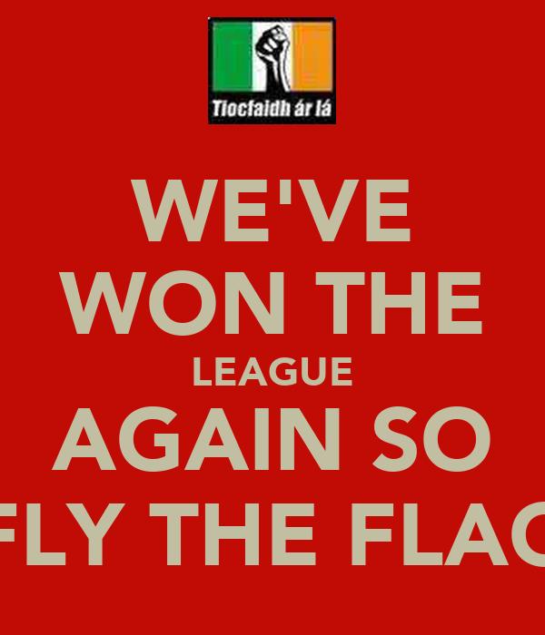 WE'VE WON THE LEAGUE AGAIN SO FLY THE FLAG