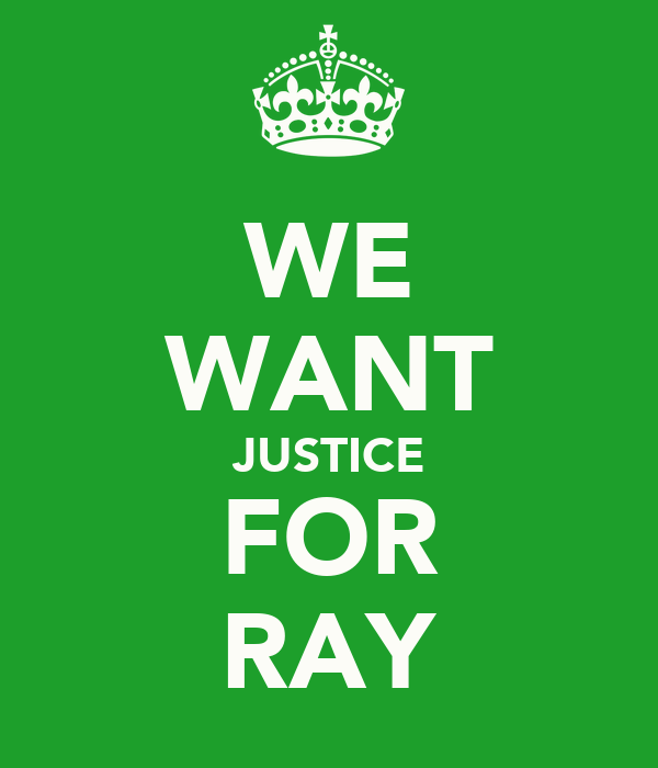 WE WANT JUSTICE FOR RAY