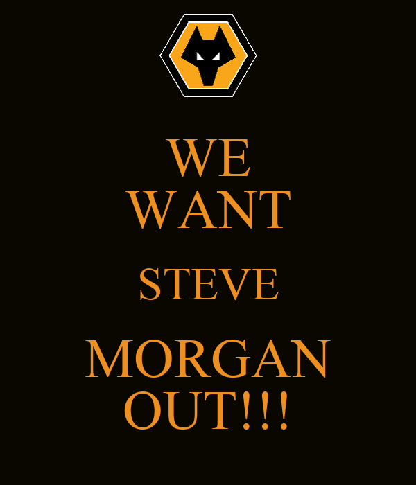 WE WANT STEVE MORGAN OUT!!!