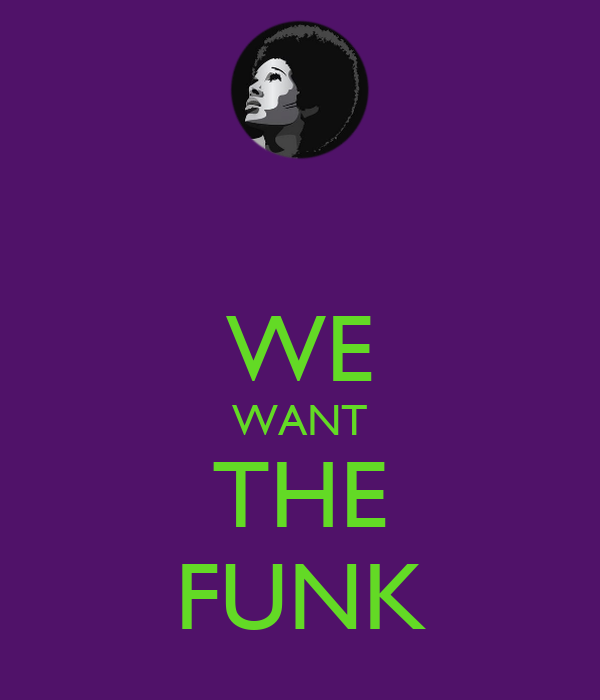 WE WANT THE FUNK