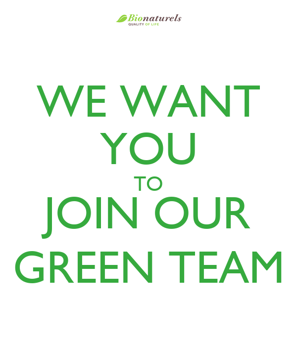 WE WANT YOU TO JOIN OUR GREEN TEAM