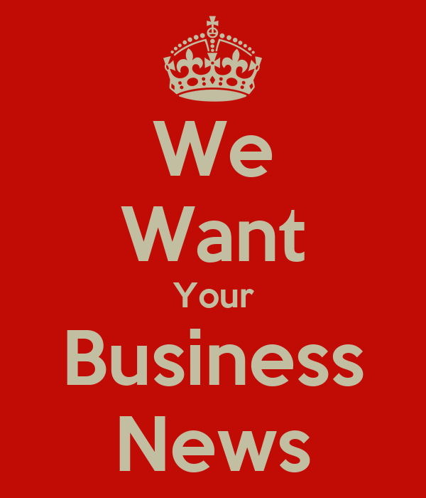 We Want Your Business News