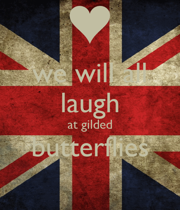 we will all laugh at gilded butterflies