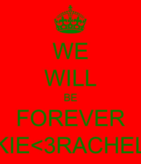 WE WILL BE FOREVER KIE<3RACHEL