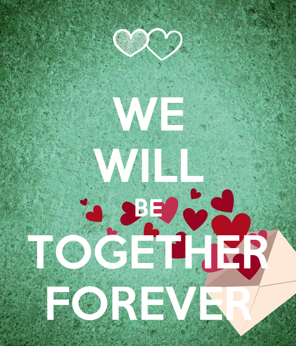 WE WILL BE TOGETHER FOREVER