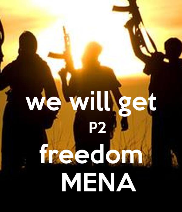 we will get    P2 freedom   MENA