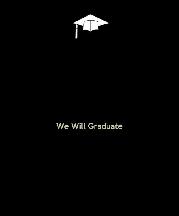 We Will Graduate