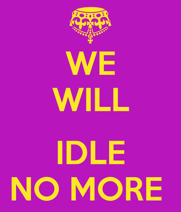WE WILL  IDLE NO MORE