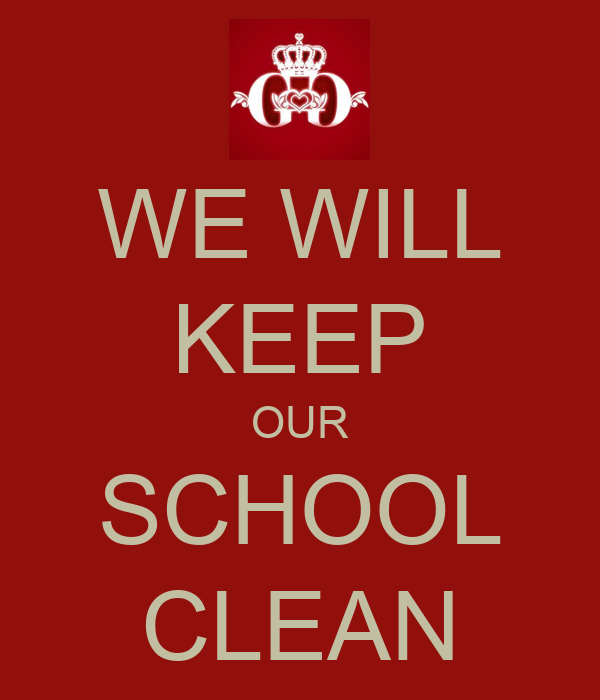 WE WILL KEEP OUR SCHOOL CLEAN