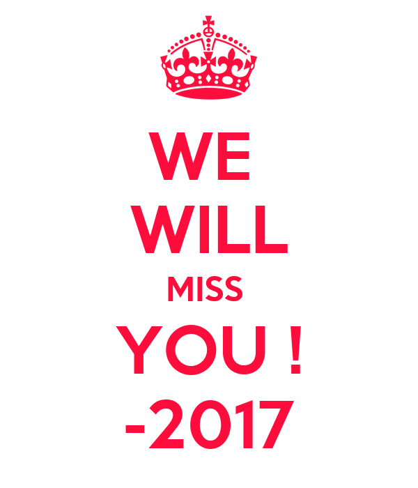 WE  WILL MISS  YOU ! -2017
