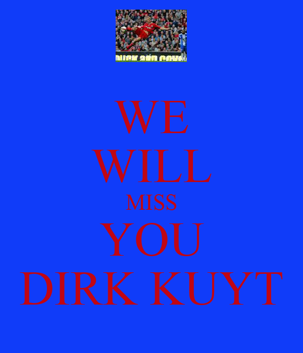 WE WILL MISS YOU DIRK KUYT
