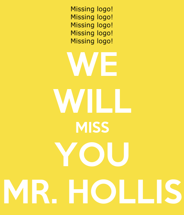 WE WILL MISS YOU MR. HOLLIS