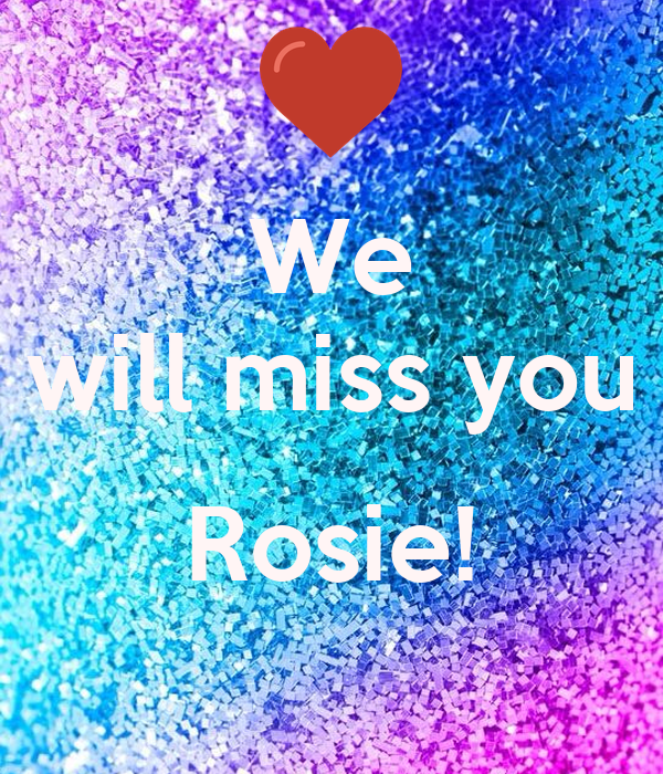 We will miss you  Rosie!