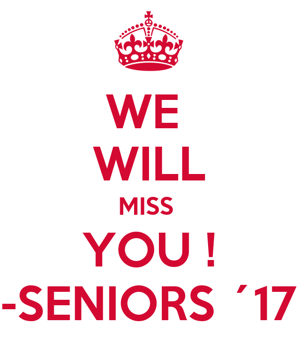 WE  WILL MISS  YOU ! -SENIORS ´17