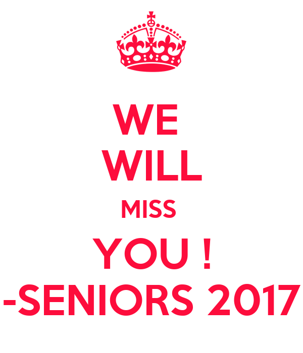 WE  WILL MISS  YOU ! -SENIORS 2017