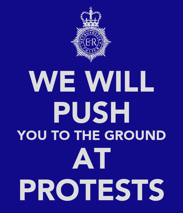 WE WILL PUSH YOU TO THE GROUND AT PROTESTS